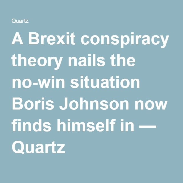 A Brexit conspiracy theory nails the no-win situation Boris Johnson now finds himself in — Quartz