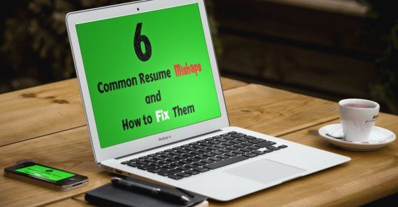 6 Common Resume Mishaps and How to Fix Them A Top Career Guest Post - resume mistakes