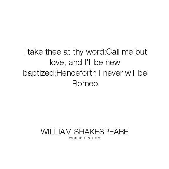 William Shakespeare I Take Thee At Thy Wordme But Love