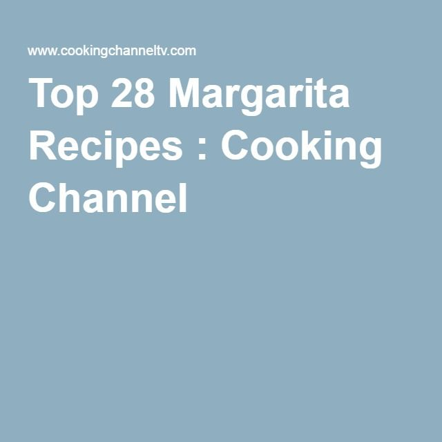 Top 28 Margarita Recipes : Cooking Channel