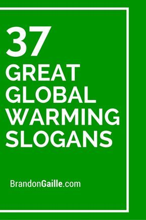 37 Great Global Warming Slogans and Taglines Pinterest Global