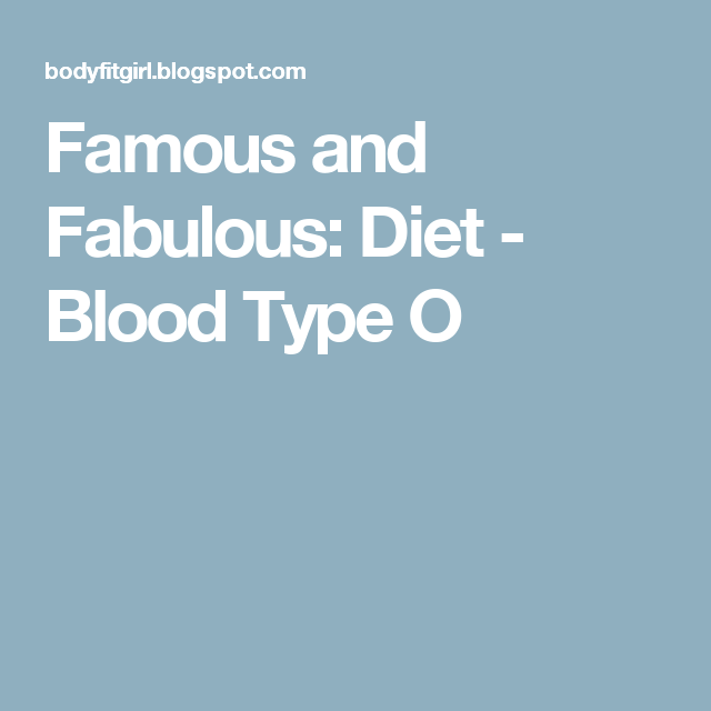 Famous and Fabulous: Diet - Blood Type O