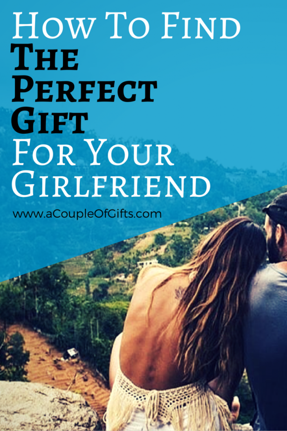 How To Find The Perfect Gift For A Girlfriend - A Couple Of Gifts