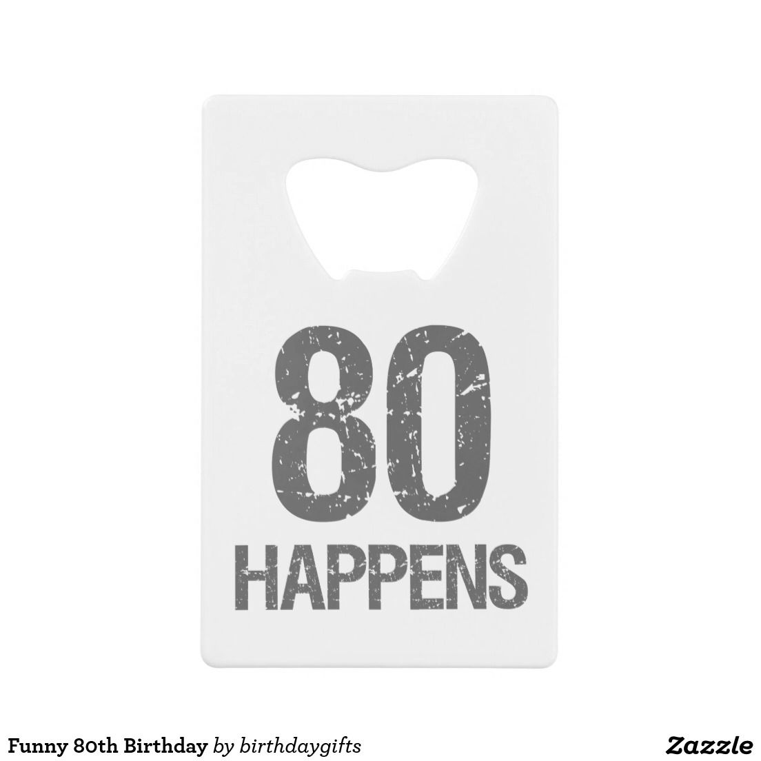 Funny 80th Birthday Credit Card Bottle Opener Credit Card Bottle