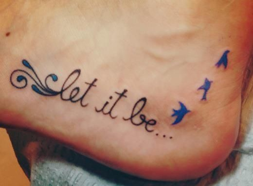 Foot tattoo...words to live by :)