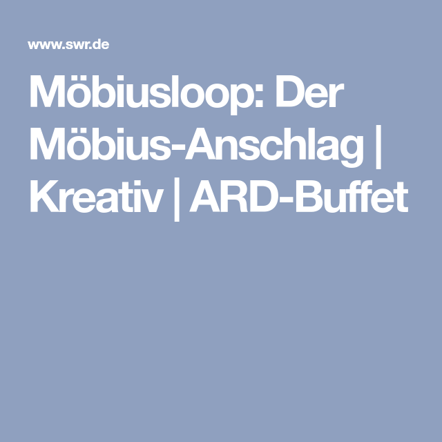 Möbiusloop: Der Möbius-Anschlag | Kreativ | ARD-Buffet | unendliche ...