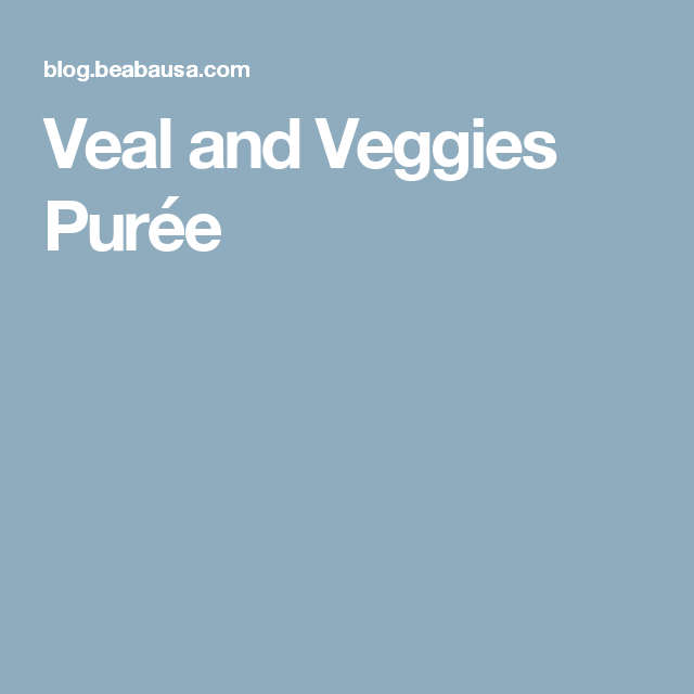 Veal and Veggies Purée