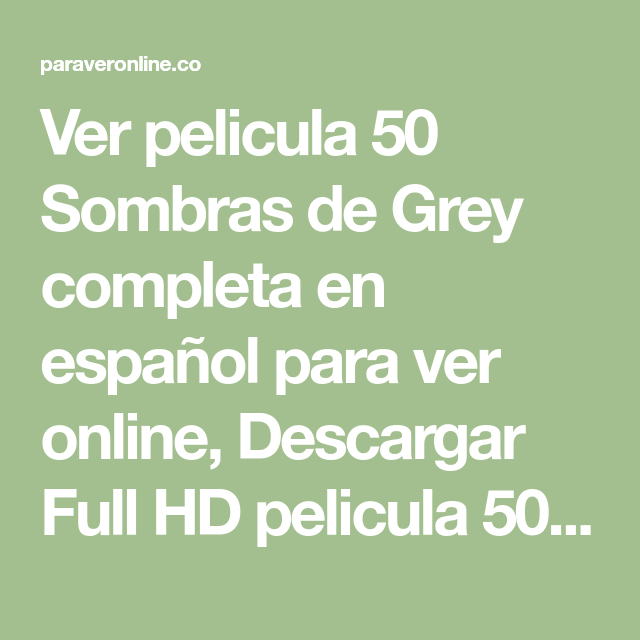 Ver Pelicula 50 Sombras De Grey Completa En Español Para Ver Online Descargar Full Hd Pelicula 50 Sombras De Sombras De Grey 50 Sombras De Grey Grey Pelicula