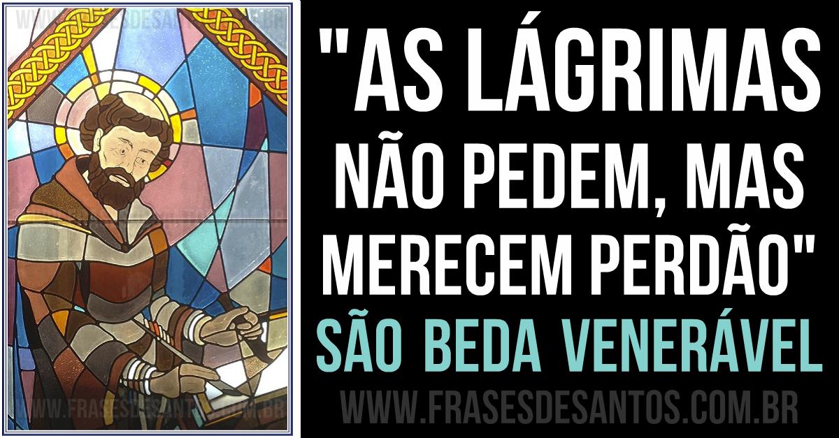 """""""As lágrimas não pedem, mas merecem perdão."""" São Beda Venerável #lágrimas #perdão #SãoBeda"""