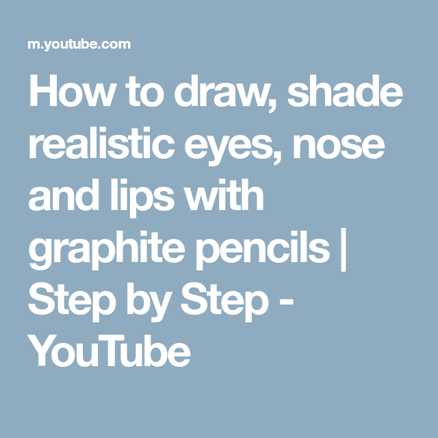 how to draw shade realistic eyes nose and lips with graphite pencils step