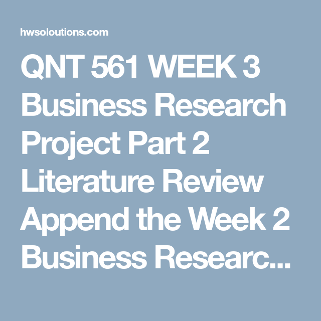 qnt 561 business research project part 2 literature review