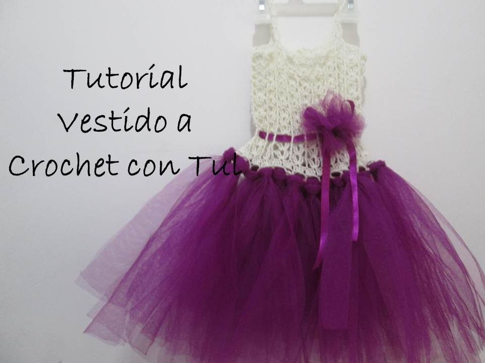 Vestido A Crochet Con Tul Tutorial Explicado Paso A Paso Todas Las Edades Vestido Tejido Con Tul Vestidos De Ganchillo Vestido De Niña Tejido A Ganchillo