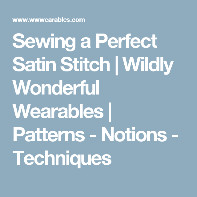 Sewing a Perfect Satin Stitch | Wildly Wonderful Wearables | Patterns - Notions - Techniques