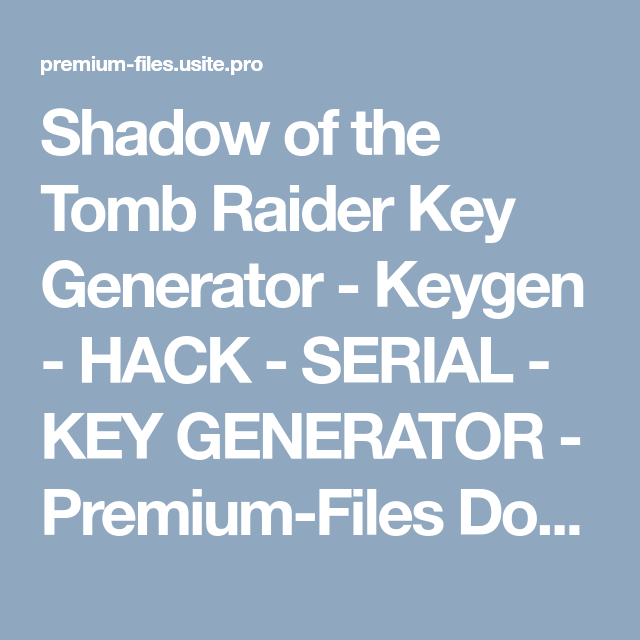 Shadow Of The Tomb Raider Key Generator Keygen Hack Serial Key Generator Premium Files Download Free Appz Hacks In 2021 Tomb Raider Tomb Raiders