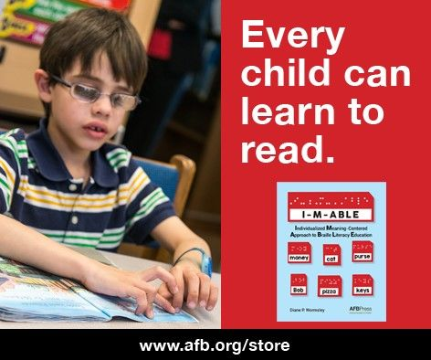 "The I-M-ABLE approach assumes that all children are able to learn to read. http://www.afb.org/store/Pages/ShoppingCart/ProductDetails.aspx?ProductId=978-0-89128-722-3&ruling=Yes (Image: a poster of a young boy, sitting in a classroom reading braille. On the right side are the words ""Every child can learn to read."" in white on a red background above the book cover of I-M-ABLE and the URL afb.org/store)"