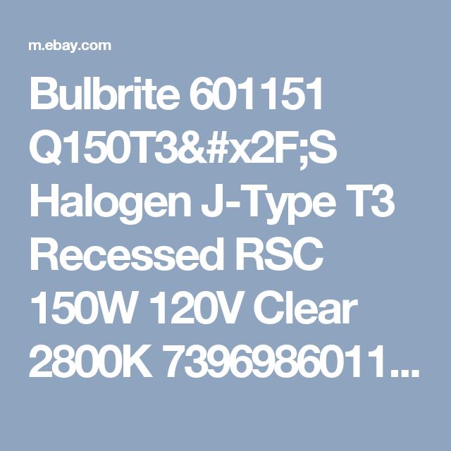 Bulbrite 601151 Q150T3/S Halogen J-Type T3 Recessed RSC 150W 120V Clear 2800K 739698601151 | eBay