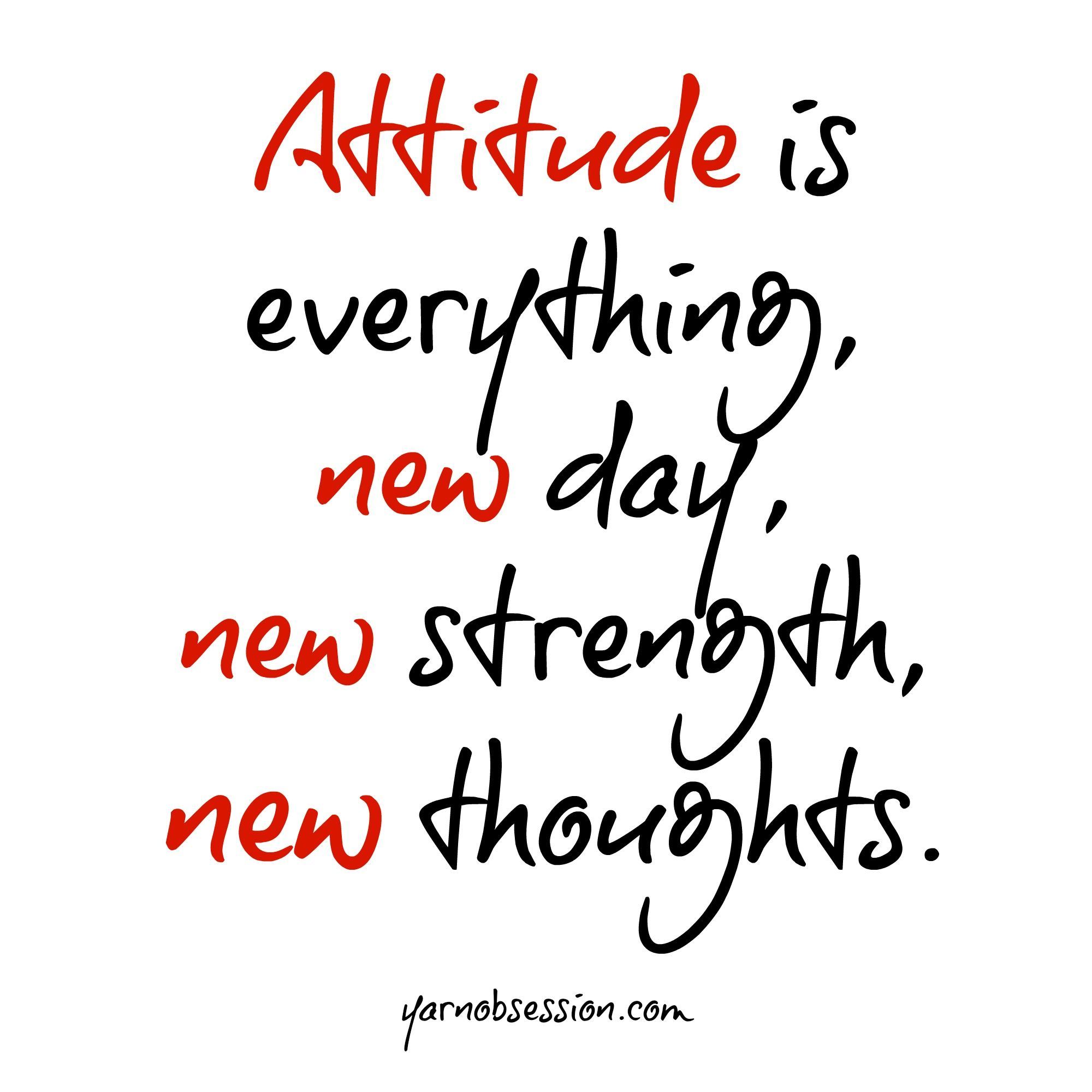 New Attitude Quotes And Sayings: Attitude Is Everything, New Day, New Strength, New