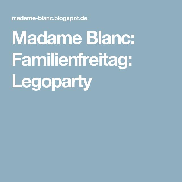 Madame Blanc: Familienfreitag: Legoparty