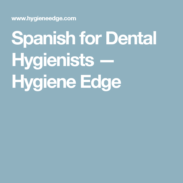 Spanish For Dental Hygienists Dental Hygienist Dental Dental Works