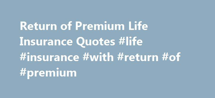 Return Of Premium Life Insurance Quotes Enchanting Return Of Premium Life  Insurance Quotes Life Insurance With