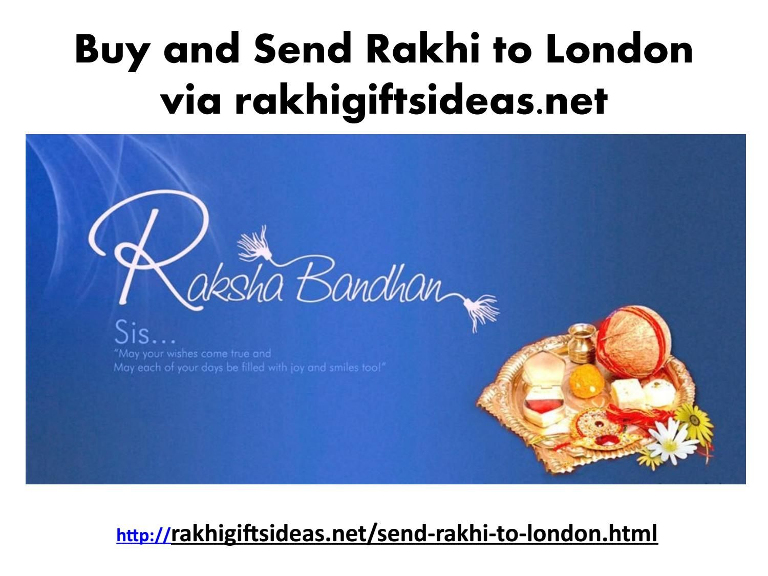 Buy and send rakhi to london via rakhigiftsideas net  On this Raksha Bandhan Buy and Send Rakhi to London and surprise your loved one via rakhigiftsideas.net. Also Send  Rakhi Gift Hampers,Rakhi Sets ,Designer Rakhi and Many More.  To know more Just visit: http://rakhigiftsideas.net/send-rakhi-to-london.html