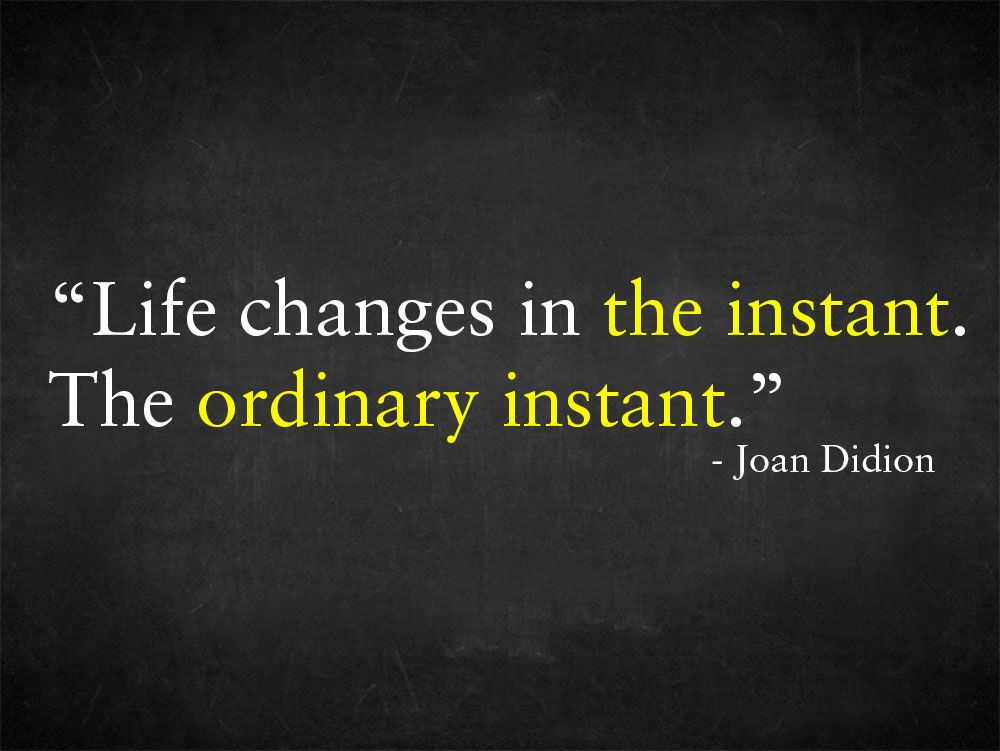 Life Changes In The Instant The Ordinary Instant Quotes