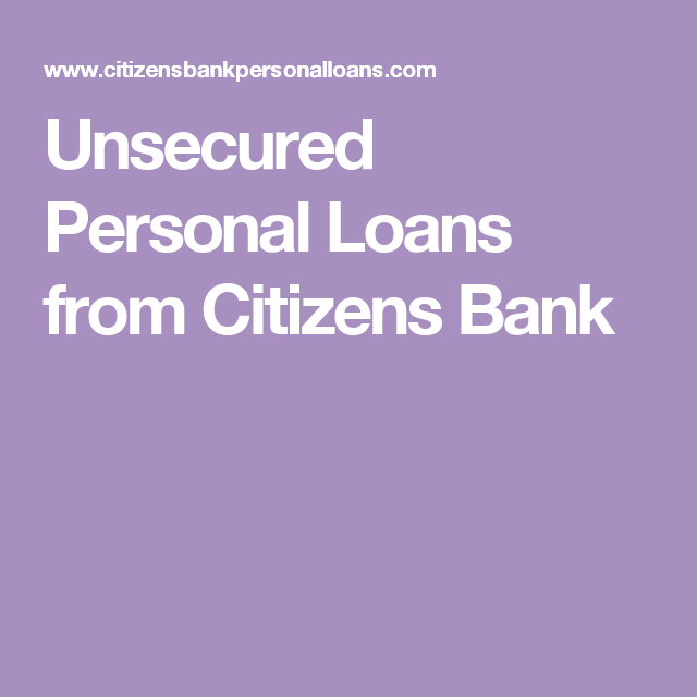 Unsecured Personal Loans From Citizens Bank Personal Loans Fast Loans Loan