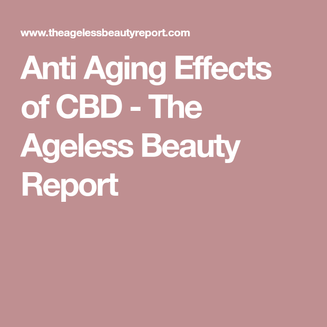 Anti Aging Effects of CBD | Ageless beauty