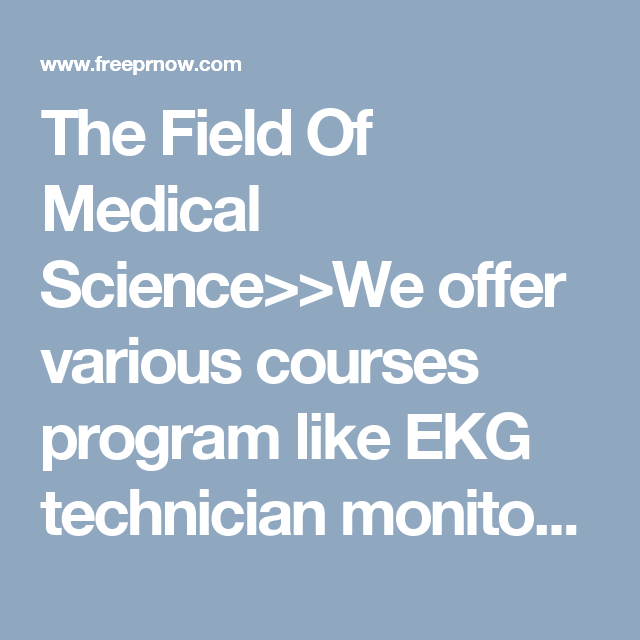 The Field Of Medical Science>>We offer various courses program like ...
