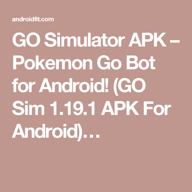 GO Simulator APK – Pokemon Go Bot for Android! (GO Sim 1 19