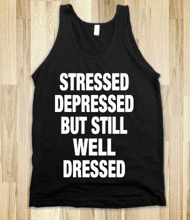 Stressed Depressed But Still Well Dressed - High End - Skreened T-shirts, Organic Shirts, Hoodies, Kids Tees, Baby One-Pieces and Tote Bags