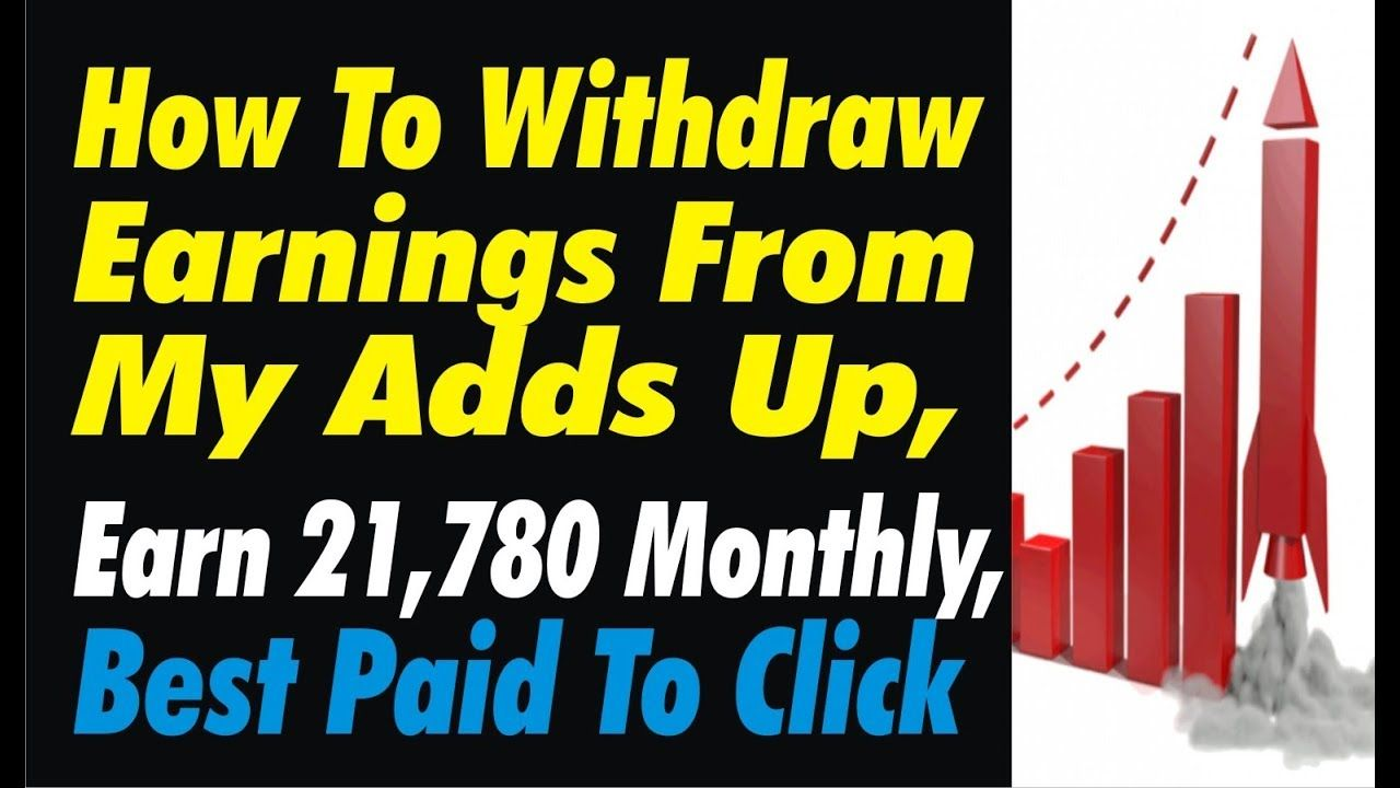 How To Withdraw Earnings From My Adds Up, Earn $21,780