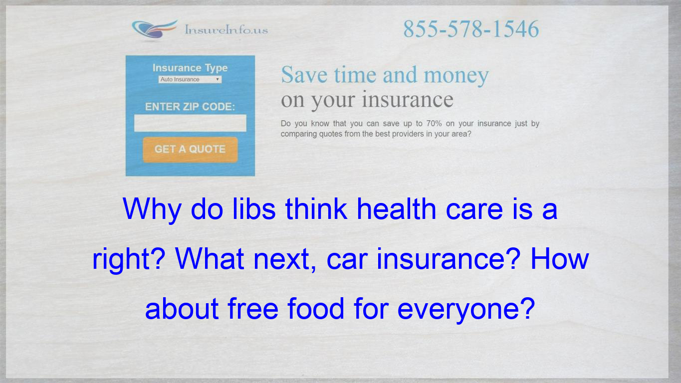 Life Liberty And The Pursuit Of Free Health Care Every New Right The U S Government Has With Images Life Insurance Policy Insurance Quotes Health Insurance Plans