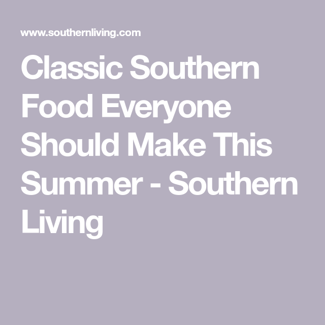 30 Classic Southern Recipes Everyone Needs to Make This Summer