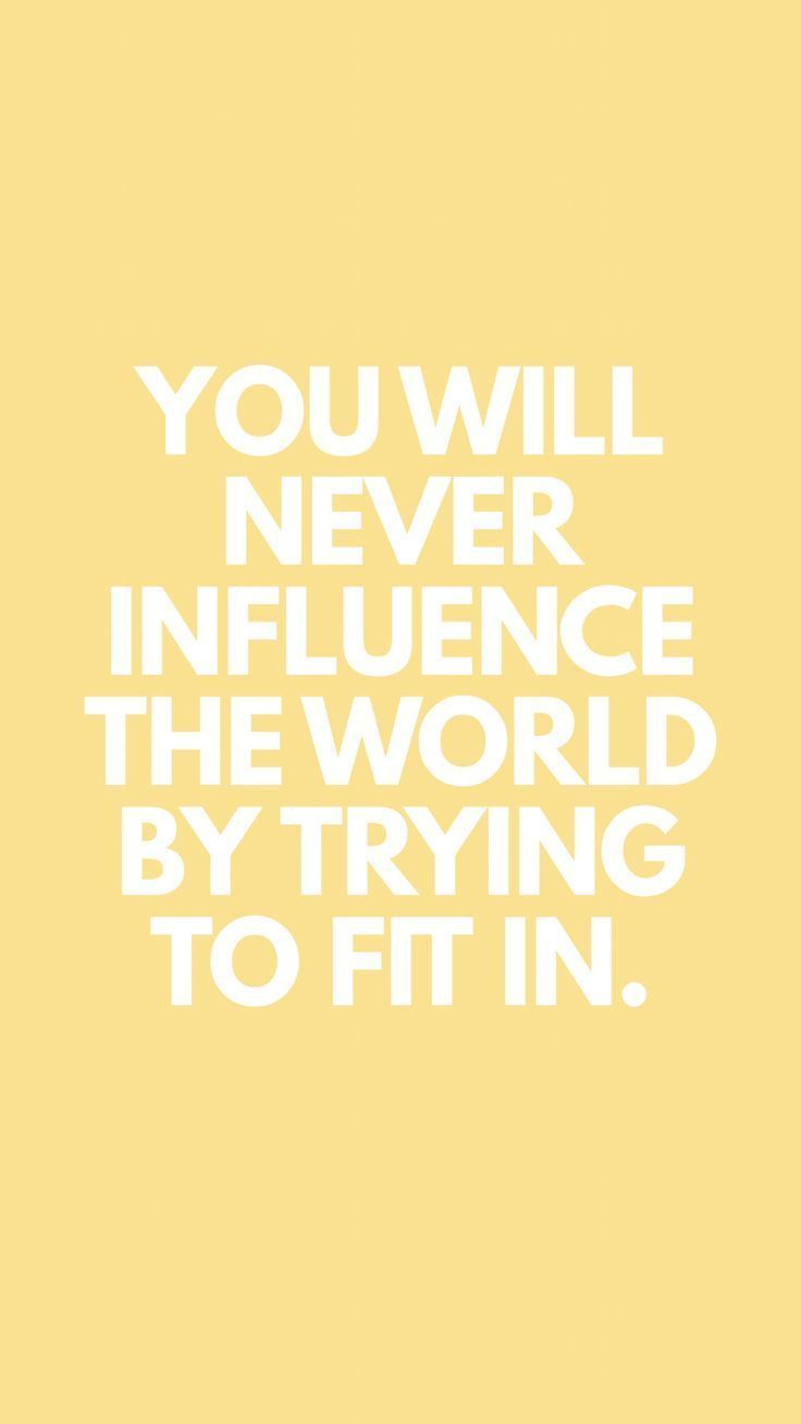 Quotes about influence, quotes about being yourself, quotes to inspire