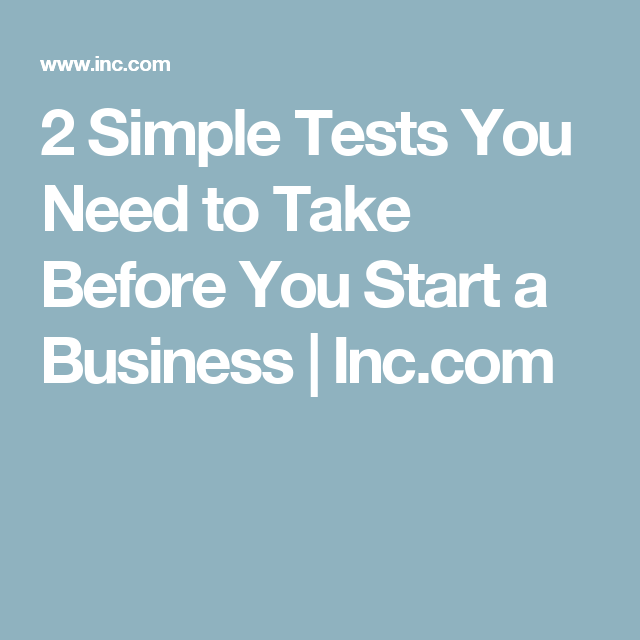 2 Simple Tests You Need To Take Before You Start A Business