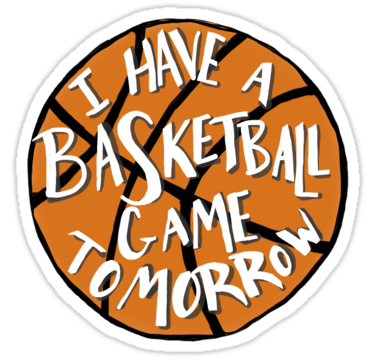 I Have A Basketball Game Tomorrow Sticker By Bughellerman Basketball Game Tomorrow Basketball Basketball Games