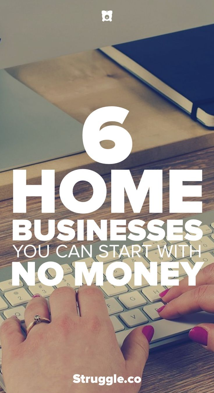 6 Home Businesses You Can Start With No Money | Business, Earn money ...