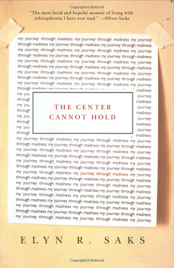 The Center Cannot Hold: My Journey Through Madness, Elyn R. Saks