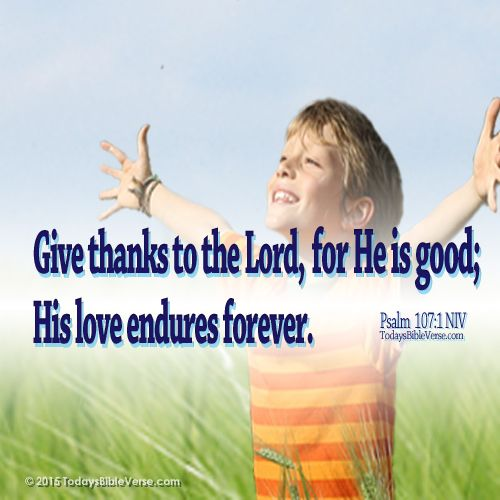 Give Thanks To The Lord Bible Verse For Today Thankful Give Thanks