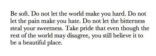 Be soft.