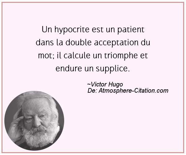 Un Hypocrite Est Un Patient Dans La Double Acceptation Du Mot Il Calcule Un Triomphe Et Endure Un Supplice Victor Hugo Quote Citation Words