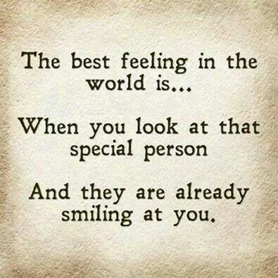 The best feeling in the world is.. When you look at that special person  And the already smiling at you.