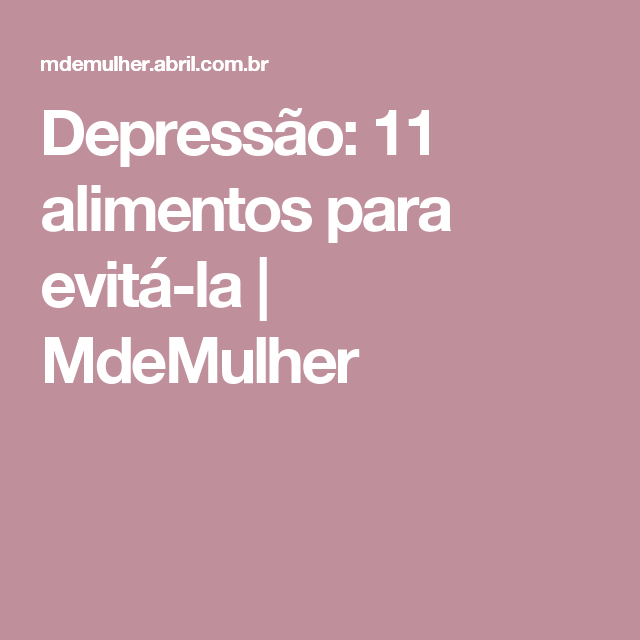 Depressão: 11 alimentos para evitá-la | MdeMulher