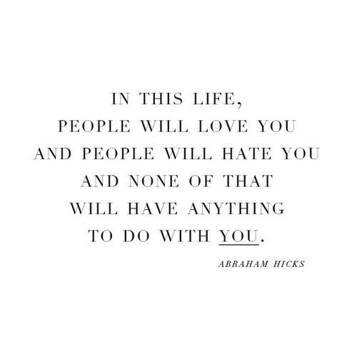 In This Life People Will Love You And People Will Hate You And None