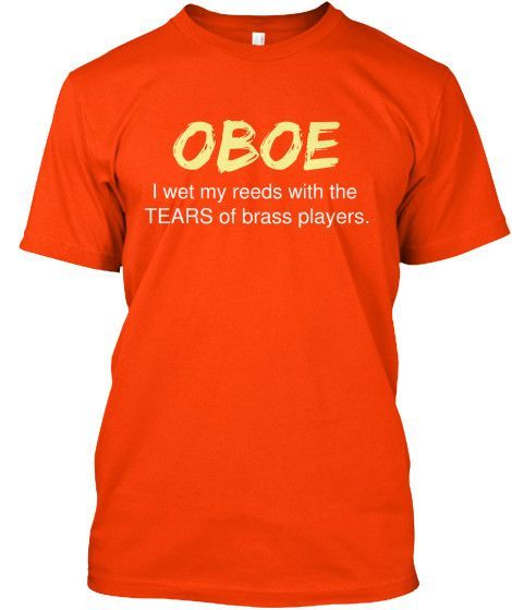 Oboe I Wet My Reeds With The Tears Of Brass Players Oboe Alto Sax Shirts