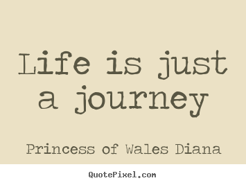 Princess Of Wales Diana Quotes   Life Is Just A Journey