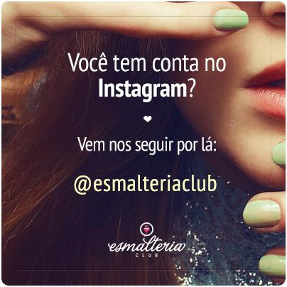 Vem nos seguir no Instagram: é só procurar por @Esmalteria Club ou instagram.com/esmalteriaclub
