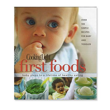 Cooking Light First Foods:   This cookbook is a must-have for any parent who wants to make their own baby food and learn how to feed their child healthfully. From fruit and veggie purees for baby all the way to Herbed Chicken Parmesan for toddlers, the 100+ recipes are simple, easy to make, and many can be tweaked to satisfy both little eaters and adults.
