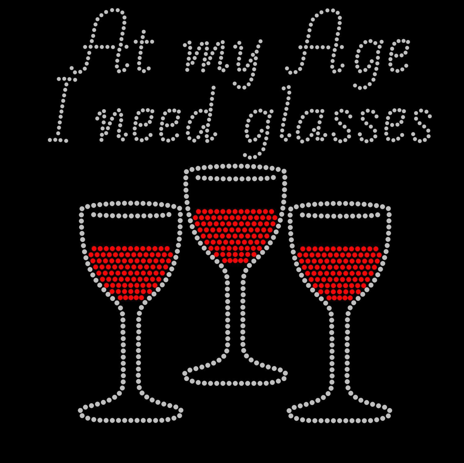 Wine Glasses At My Age I Need Glasses Birthday Red Wine Rhinenstone Svg Eps Dxf Digital File Instant Download Silhouette Cricut Wine Svg Wine Things To Sell